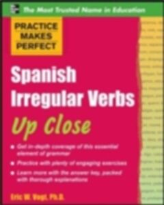 Ebook in inglese Practice Makes Perfect: Spanish Irregular Verbs Up Close Vogt, Eric W.