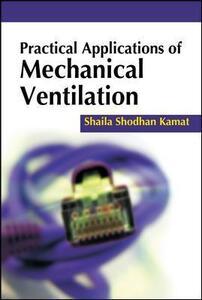 Practical applications of mechanical ventilation - Shaila S. Kamat - copertina