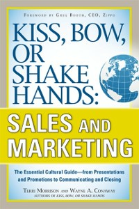 Ebook in inglese Kiss, Bow, or Shake Hands, Sales and Marketing: The Essential Cultural Guide From Presentations and Promotions to Communicating and Closing Conaway, Wayne A. , Morrison, Terri