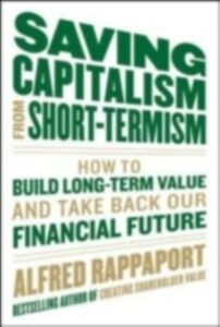 Ebook in inglese Saving Capitalism From Short-Termism: How to Build Long-Term Value and Take Back Our Financial Future Bogle, John C. , Rappaport, Alfred