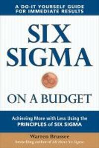 Six Sigma on a Budget: Achieving More with Less Using the Principles of Six Sigma - Warren Brussee - cover