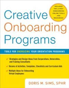 Foto Cover di Creative Onboarding Programs: Tools for Energizing Your Orientation Program, Ebook inglese di Doris Sims, edito da McGraw-Hill Education