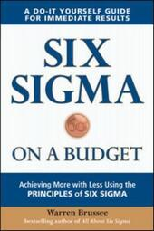 Six Sigma on a Budget: Achieving More with Less Using the Principles of Six Sigma