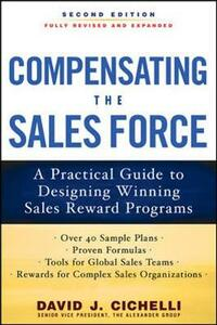 Compensating the Sales Force: A Practical Guide to Designing Winning Sales Reward Programs, Second Edition - David J. Cichelli - cover