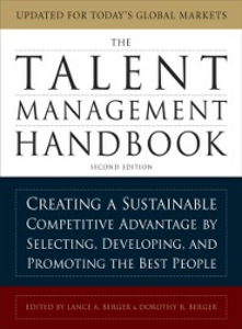 Ebook in inglese Talent Management Handbook: Creating a Sustainable Competitive Advantage by Selecting, Developing, and Promoting the Best People Berger, Dorothy , Berger, Lance
