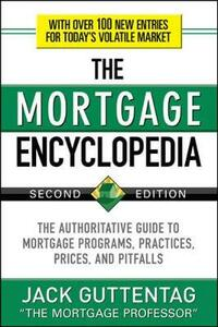 The Mortgage Encyclopedia: The Authoritative Guide to Mortgage Programs, Practices, Prices and Pitfalls, Second Edition - Jack M. Guttentag - cover