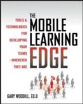 Mobile Learning Edge: Tools and Technologies for Developing Your Teams