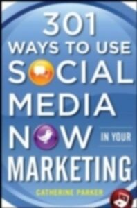 Ebook in inglese 301 Ways to Use Social Media To Boost Your Marketing Parker, Catherine
