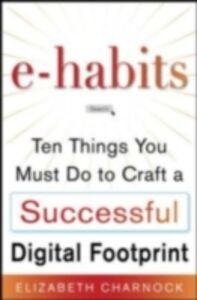 Foto Cover di E-Habits: What You Must Do to Optimize Your Professional Digital Presence, Ebook inglese di Elizabeth Charnock, edito da McGraw-Hill Education