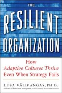 Ebook in inglese Resilient Organization: How Adaptive Cultures Thrive Even When Strategy Fails likangas, Liisa V