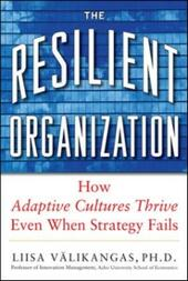 Resilient Organization: How Adaptive Cultures Thrive Even When Strategy Fails