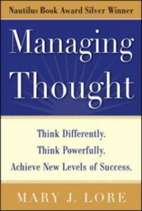 Ebook in inglese Managing Thought: Think Differently. Think Powerfully. Achieve New Levels of Success Lore, Mary