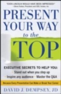 Foto Cover di Present Your Way to the Top, Ebook inglese di David Dempsey, edito da McGraw-Hill Education