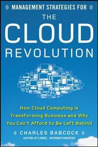 Management Strategies for the Cloud Revolution: How Cloud Computing Is Transforming Business and Why You Can't Afford to Be Left Behind - Charles Babcock - cover