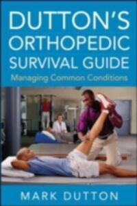 Ebook in inglese Dutton's Orthopedic Survival Guide: Managing Common Conditions Dutton, Mark