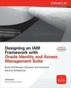 Designing an IAM Framework with Oracle Identity and Access Management Suite - Jeff Scheidel - cover