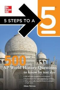 Foto Cover di 5 Steps to a 5 500 AP World History Questions to Know by Test Day, Ebook inglese di Thomas A. editor - Evangelist,Adam Stevens, edito da McGraw-Hill Education