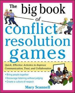 The Big Book of Conflict Resolution Games: Quick, Effective Activities to Improve Communication, Trust and Collaboration (H/C) - Mary Scannell - cover