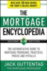 Ebook in inglese Mortgage Encyclopedia: The Authoritative Guide to Mortgage Programs, Practices, Prices and Pitfalls, Second Edition Guttentag, Jack
