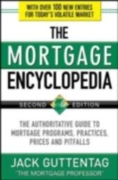 Mortgage Encyclopedia: The Authoritative Guide to Mortgage Programs, Practices, Prices and Pitfalls, Second Edition
