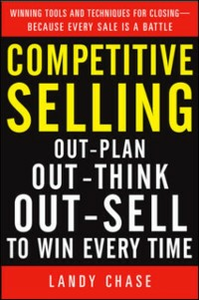 Ebook in inglese Competitive Selling: Out-Plan, Out-Think, and Out-Sell to Win Every Time Chase, Landy
