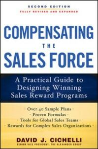 Ebook in inglese Compensating the Sales Force: A Practical Guide to Designing Winning Sales Reward Programs, Second Edition Cichelli, David J.