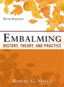 Ebook in inglese Embalming: History, Theory, and Practice, Fifth Edition Mayer, Robert