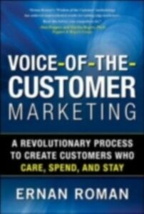 Ebook in inglese Voice-of-the-Customer Marketing: A Revolutionary 5-Step Process to Create Customers Who Care, Spend, and Stay Roman, Ernan
