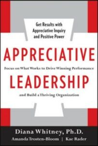 Ebook in inglese Appreciative Leadership: Focus on What Works to Drive Winning Performance and Build a Thriving Organization Rader, Kae , Trosten-Bloom, Amanda , Whitney, Diana