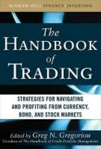 The Handbook of Trading: Strategies for Navigating and Profiting from Currency, Bond, and Stock Markets - Greg N. Gregoriou - cover
