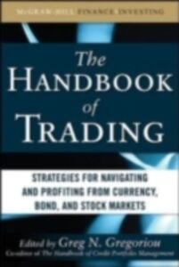 Ebook in inglese Handbook of Trading: Strategies for Navigating and Profiting from Currency, Bond, and Stock Markets Gregoriou, Greg N.