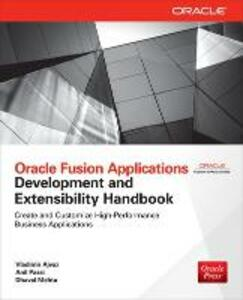 Oracle Fusion Applications Development and Extensibility Handbook - Anil Passi,Vladimir Ajvaz,Dhaval Mehta - cover