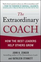 Extraordinary Coach: How the Best Leaders Help Others Grow
