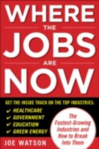 Ebook in inglese Where the Jobs Are Now: The Fastest-Growing Industries and How to Break Into Them Watson, Joe
