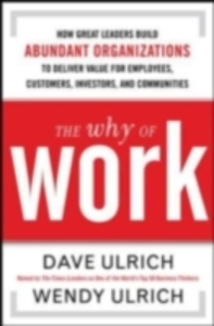 Ebook in inglese Why of Work: How Great Leaders Build Abundant Organizations That Win Goldsmith, Marshall , Ulrich, David , Ulrich, Wendy