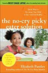 The No-Cry Picky Eater Solution:  Gentle Ways to Encourage Your Child to Eat-and Eat Healthy - Elizabeth Pantley - cover