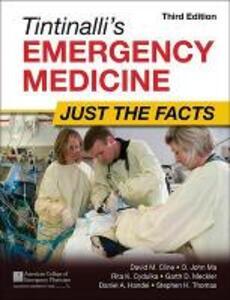 Tintinalli's Emergency Medicine: Just the Facts, Third Edition - David M. Cline,O. John Ma - cover