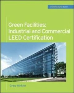 Ebook in inglese Green Facilities: Industrial and Commercial LEED Certification (GreenSource) Winkler, Greg