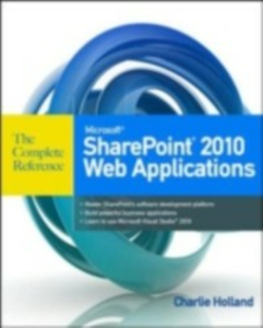 Ebook in inglese Microsoft SharePoint 2010 Web Applications The Complete Reference Holland, Charlie
