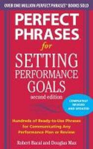 Perfect Phrases for Setting Performance Goals, Second Edition - Douglas Max,Robert Bacal - cover