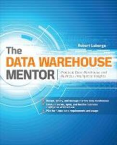 The Data Warehouse Mentor: Practical Data Warehouse and Business Intelligence Insights - Robert Laberge - cover