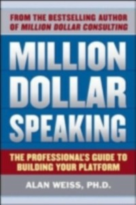 Ebook in inglese Million Dollar Speaking: The Professional's Guide to Building Your Platform Weiss, Alan