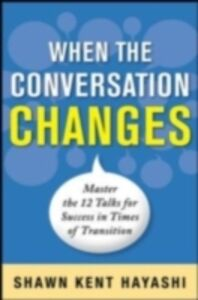 Ebook in inglese Conversations for Change: 12 Ways to Say it Right When It Matters Most Hayashi, Shawn Kent