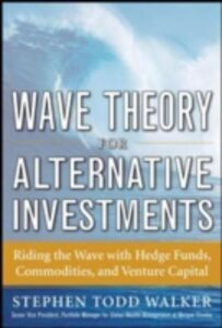 Foto Cover di Wave Theory For Alternative Investments: Riding The Wave with Hedge Funds, Commodities, and Venture Capital, Ebook inglese di Stephen Walker, edito da McGraw-Hill Education