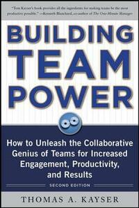 Building Team Power: How to Unleash the Collaborative Genius of Teams for Increased Engagement, Productivity, and Results - Thomas A. Kayser - cover