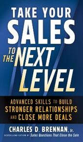 Take Your Sales to the Next Level: Advanced Skills to Build Stronger Relationships and Close More Deals