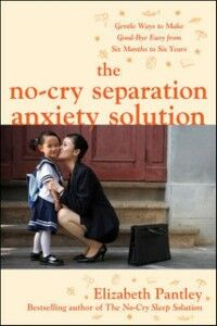 Ebook in inglese No-Cry Separation Anxiety Solution: Gentle Ways to Make Good-bye Easy from Six Months to Six Years Pantley, Elizabeth