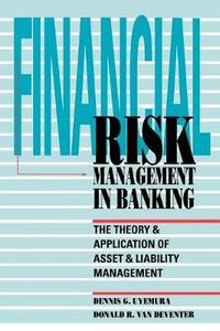 Financial Risk Management in Banking: The Theory and Application of Asset and Liability Management - Dennis Uyemura,Uyemura Dennis,Gelder Joni Van - cover