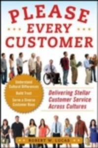 Ebook in inglese Please Every Customer: Delivering Stellar Customer Service Across Cultures Lucas, Robert