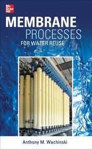 Foto Cover di Membrane Processes for Water Reuse, Ebook inglese di Anthony Wachinski, edito da McGraw-Hill Education